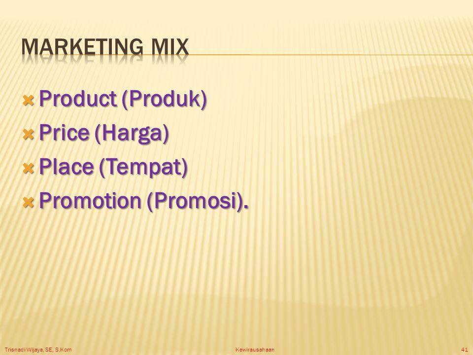 Trisnadi Wijaya, SE, S.Kom Kewirausahaan41  Product (Produk)  Price (Harga)  Place (Tempat)  Promotion (Promosi).