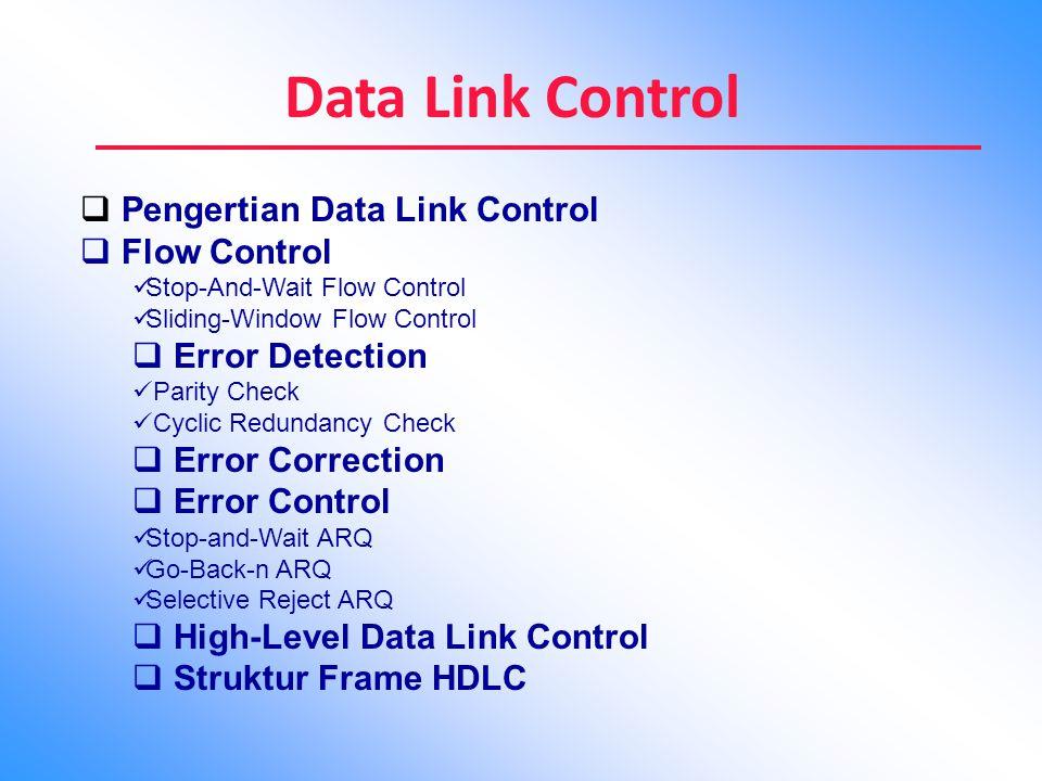 Data Link Control Data Link Kontrol yaitu lapisan control pada setiap perankat komunikasi yang menyediakan fungsi seperti flow control, pendektesian kesalahan, dan control kesalahan.