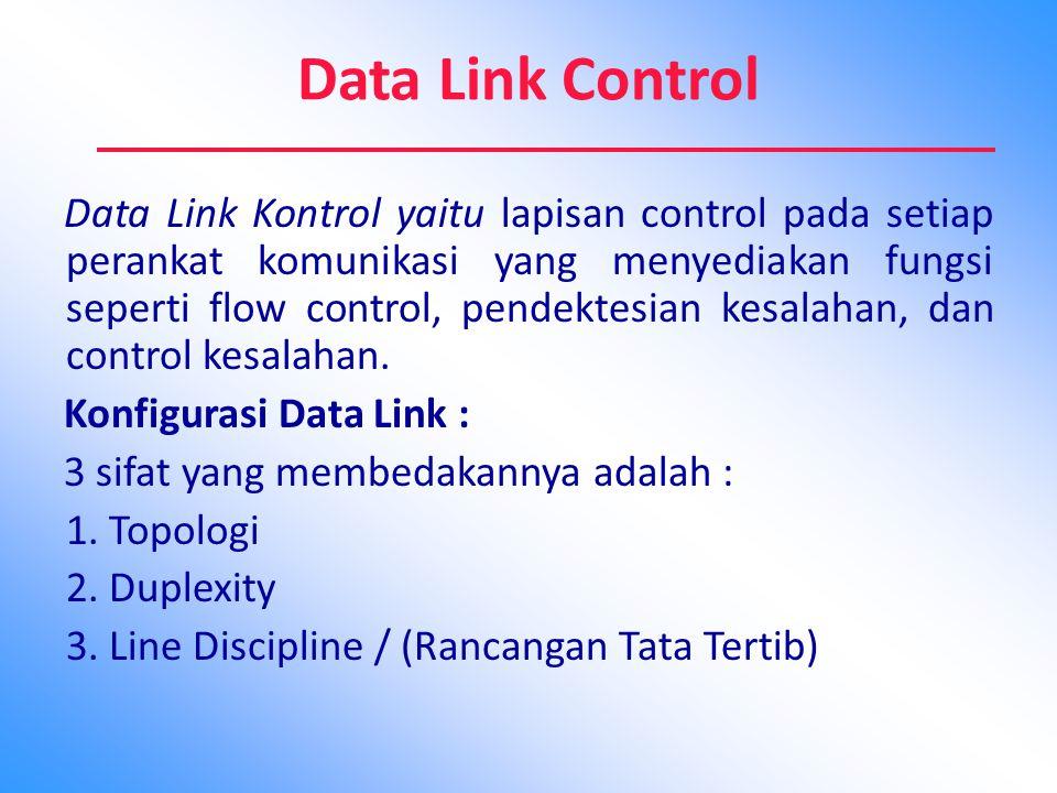 Data Link Control Data Link Kontrol yaitu lapisan control pada setiap perankat komunikasi yang menyediakan fungsi seperti flow control, pendektesian k