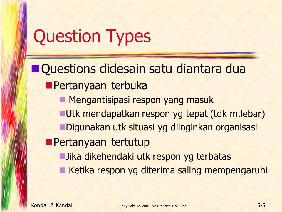 Kendall & Kendall Copyright © 2002 by Prentice Hall, Inc. 6-6 Open-Ended and Closed Questions