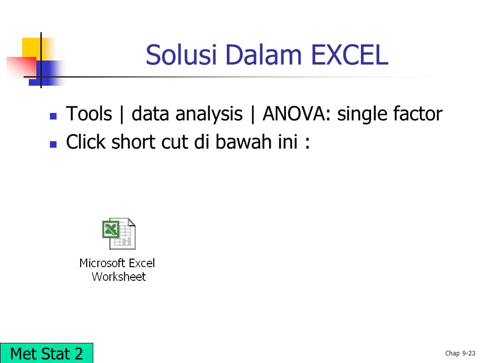 © 2002 Prentice-Hall, Inc. Chap 9-23 Solusi Dalam EXCEL Tools | data analysis | ANOVA: single factor Click short cut di bawah ini : Met Stat 2