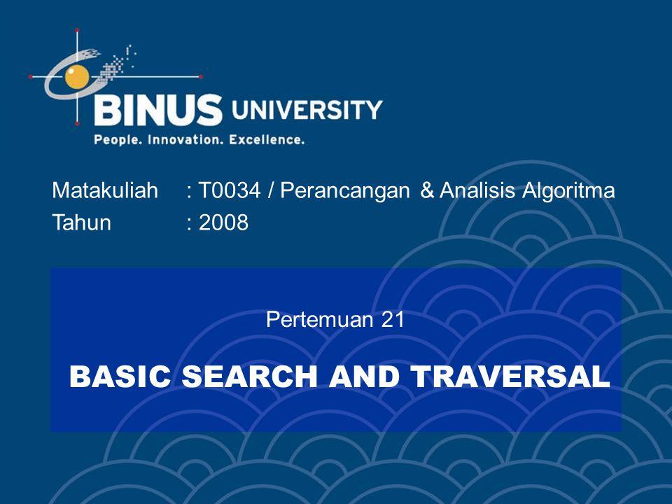 Matakuliah: T0034 / Perancangan & Analisis Algoritma Tahun: 2008 Pertemuan 21 BASIC SEARCH AND TRAVERSAL