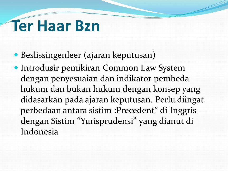 Ter Haar Bzn Beslissingenleer (ajaran keputusan) Introdusir pemikiran Common Law System dengan penyesuaian dan indikator pembeda hukum dan bukan hukum