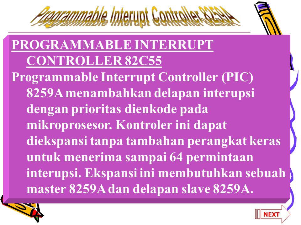 PROGRAMMABLE INTERRUPT CONTROLLER 82C55 Programmable Interrupt Controller (PIC) 8259A menambahkan delapan interupsi dengan prioritas dienkode pada mikroprosesor.