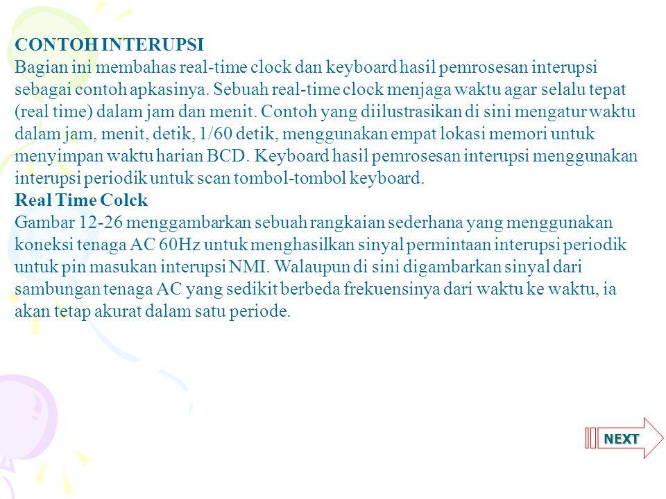 NEXT CONTOH INTERUPSI Bagian ini membahas real-time clock dan keyboard hasil pemrosesan interupsi sebagai contoh apkasinya.