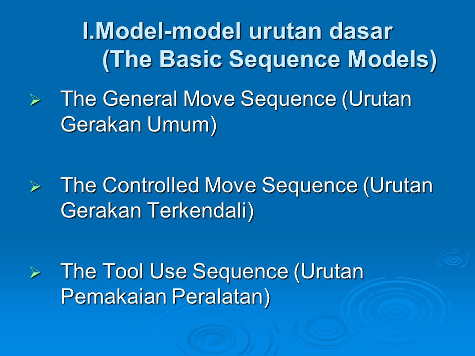I.Model-model urutan dasar (The Basic Sequence Models)  The General Move Sequence (Urutan Gerakan Umum)  The Controlled Move Sequence (Urutan Geraka