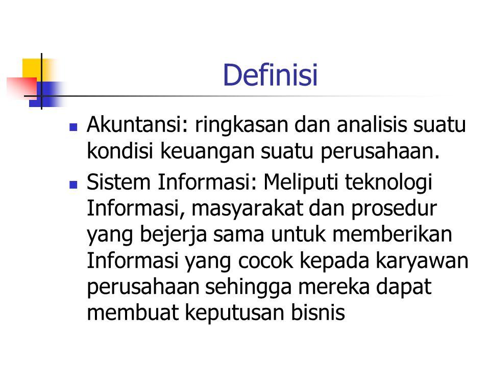 Definisi Akuntansi: ringkasan dan analisis suatu kondisi keuangan suatu perusahaan. Sistem Informasi: Meliputi teknologi Informasi, masyarakat dan pro