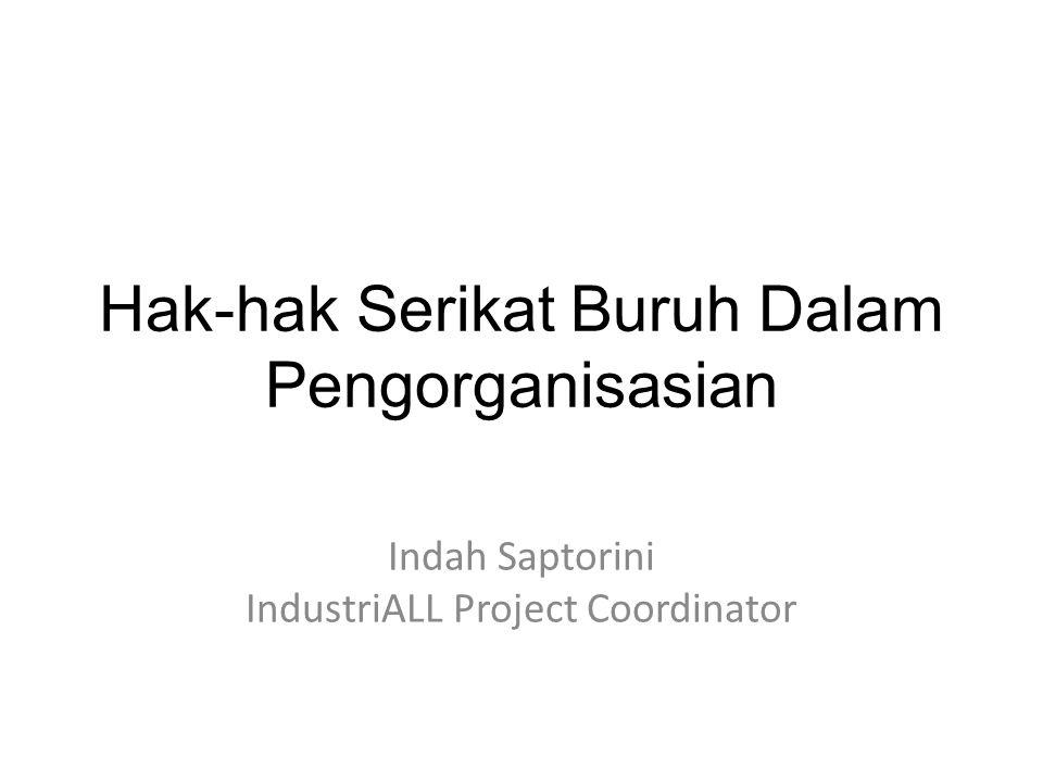 Hak-hak Serikat Buruh Dalam Pengorganisasian Indah Saptorini IndustriALL Project Coordinator