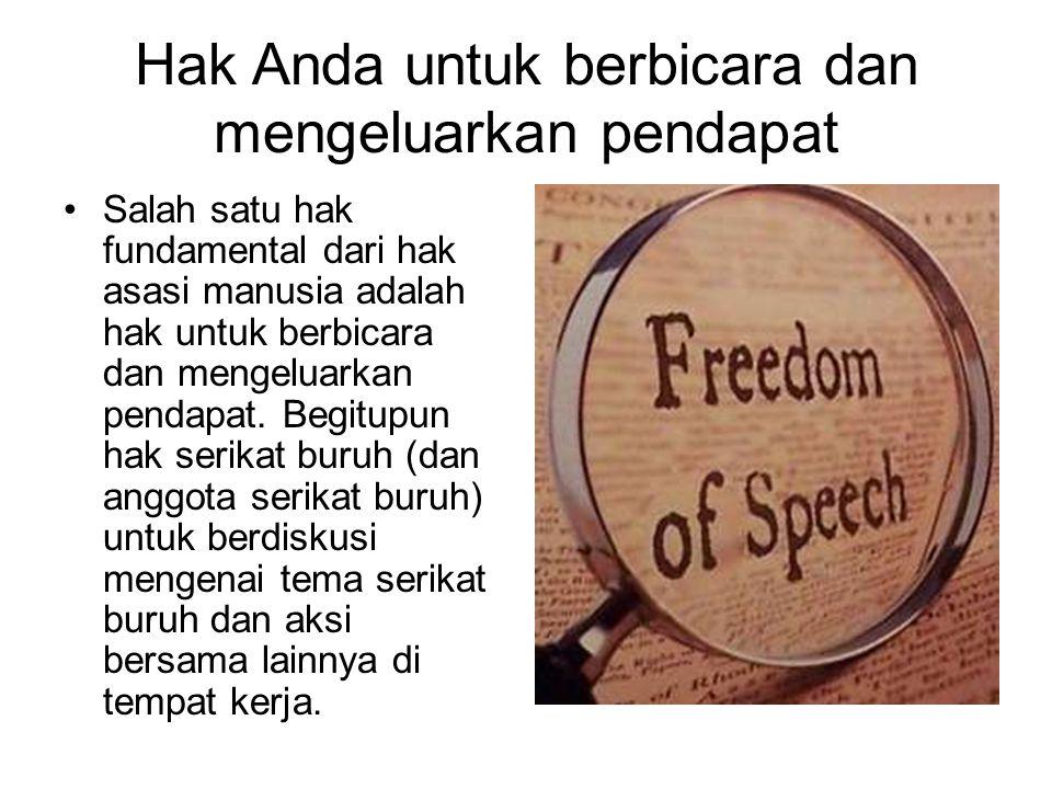 Hak Anda untuk berbicara dan mengeluarkan pendapat Salah satu hak fundamental dari hak asasi manusia adalah hak untuk berbicara dan mengeluarkan penda