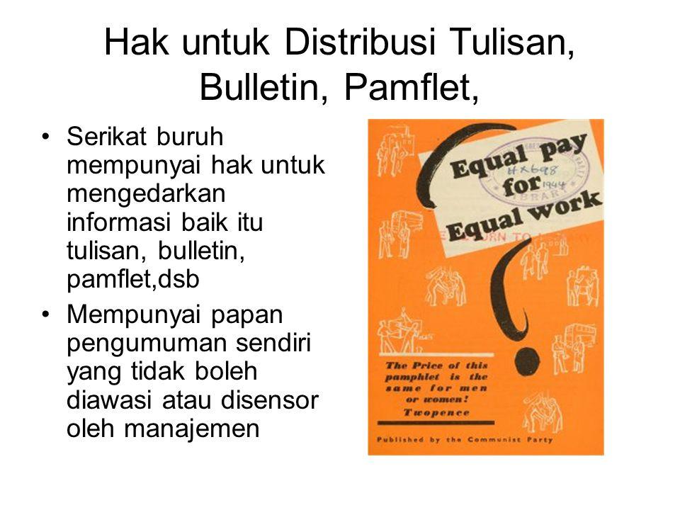 Hak untuk Distribusi Tulisan, Bulletin, Pamflet, Serikat buruh mempunyai hak untuk mengedarkan informasi baik itu tulisan, bulletin, pamflet,dsb Mempu