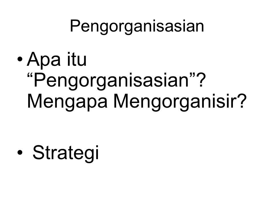 """Pengorganisasian Apa itu """"Pengorganisasian""""? Mengapa Mengorganisir? Strategi"""