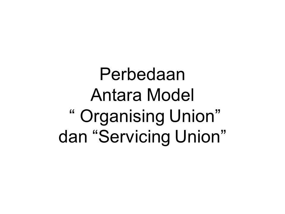 """Perbedaan Antara Model """" Organising Union"""" dan """"Servicing Union"""""""