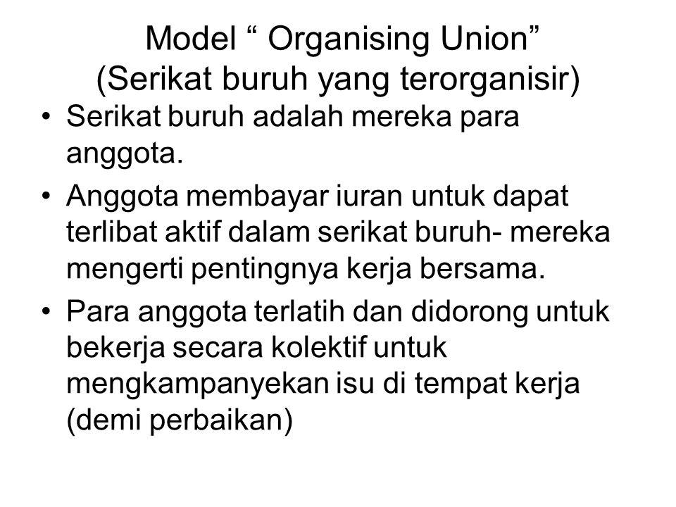"""Model """" Organising Union"""" (Serikat buruh yang terorganisir) Serikat buruh adalah mereka para anggota. Anggota membayar iuran untuk dapat terlibat akti"""