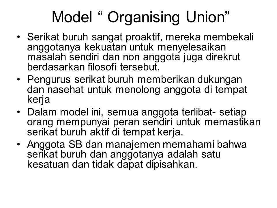 "Model "" Organising Union"" Serikat buruh sangat proaktif, mereka membekali anggotanya kekuatan untuk menyelesaikan masalah sendiri dan non anggota juga"