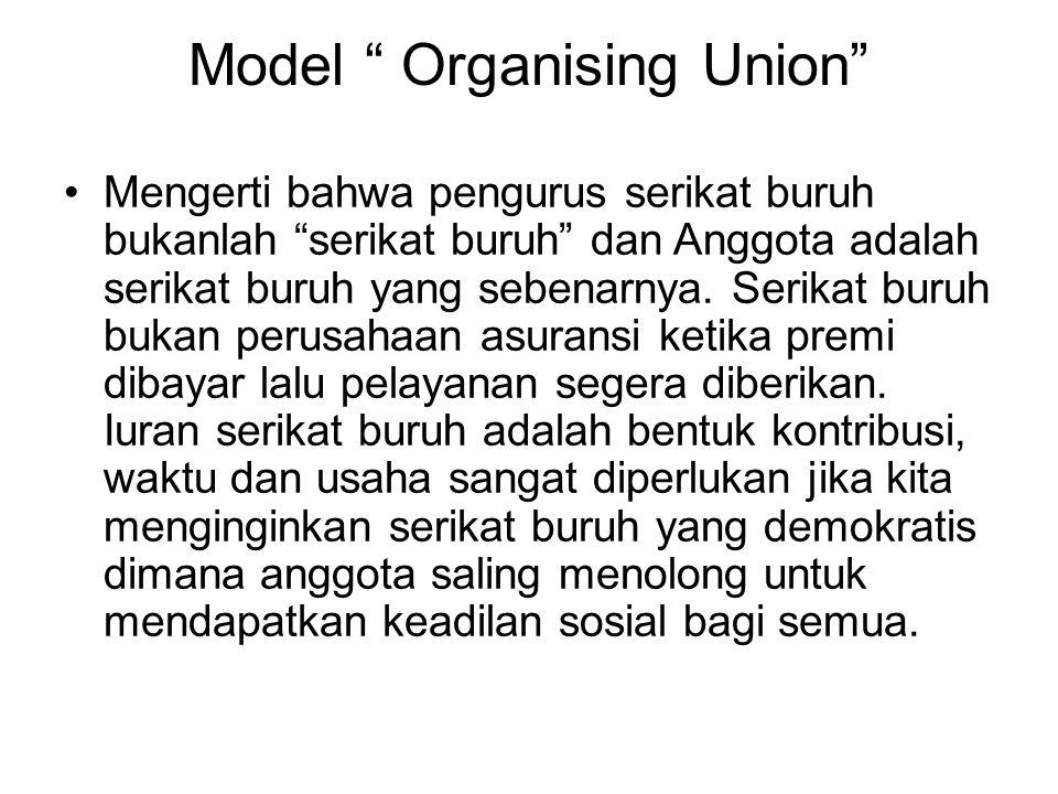 """Model """" Organising Union"""" Mengerti bahwa pengurus serikat buruh bukanlah """"serikat buruh"""" dan Anggota adalah serikat buruh yang sebenarnya. Serikat bur"""