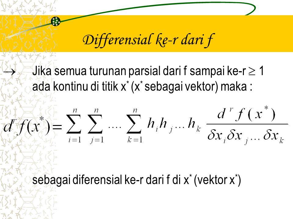 Deret Taylor f(x) disekitar vektor x* Sisa  Jika f(x) mempunyai titik optimum di x = x * dan jika turunan pertamaada, maka :