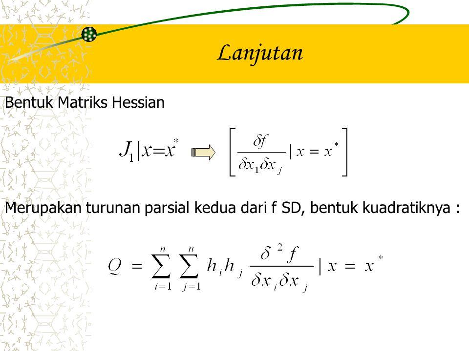 Lanjutan Merupakan turunan parsial kedua dari f SD, bentuk kuadratiknya : Bentuk Matriks Hessian