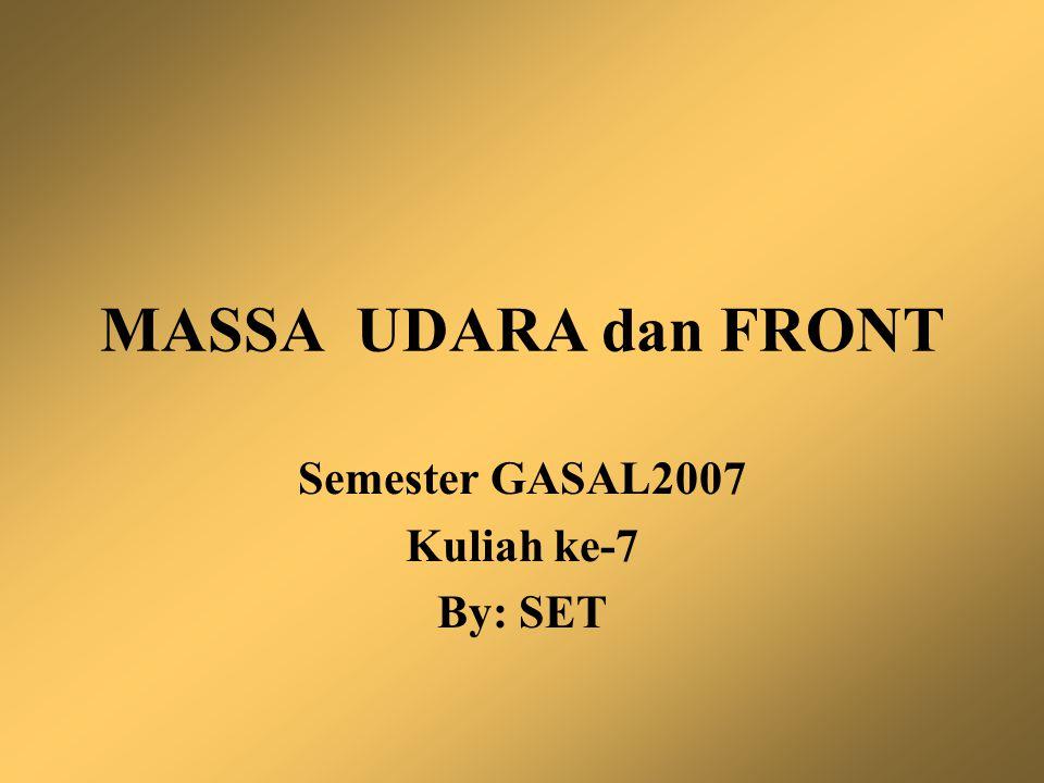 MASSA UDARA Massa udara didefinisikan sebagai sekelompok besar udara di mana, suhu, kelembaban dan stabilitas hidrostatiknya relatif seragam pada arah horizontal.