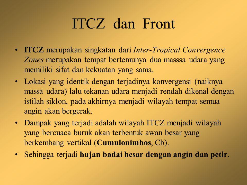 ITCZ dan Front ITCZ merupakan singkatan dari Inter-Tropical Convergence Zones merupakan tempat bertemunya dua masssa udara yang memiliki sifat dan kek