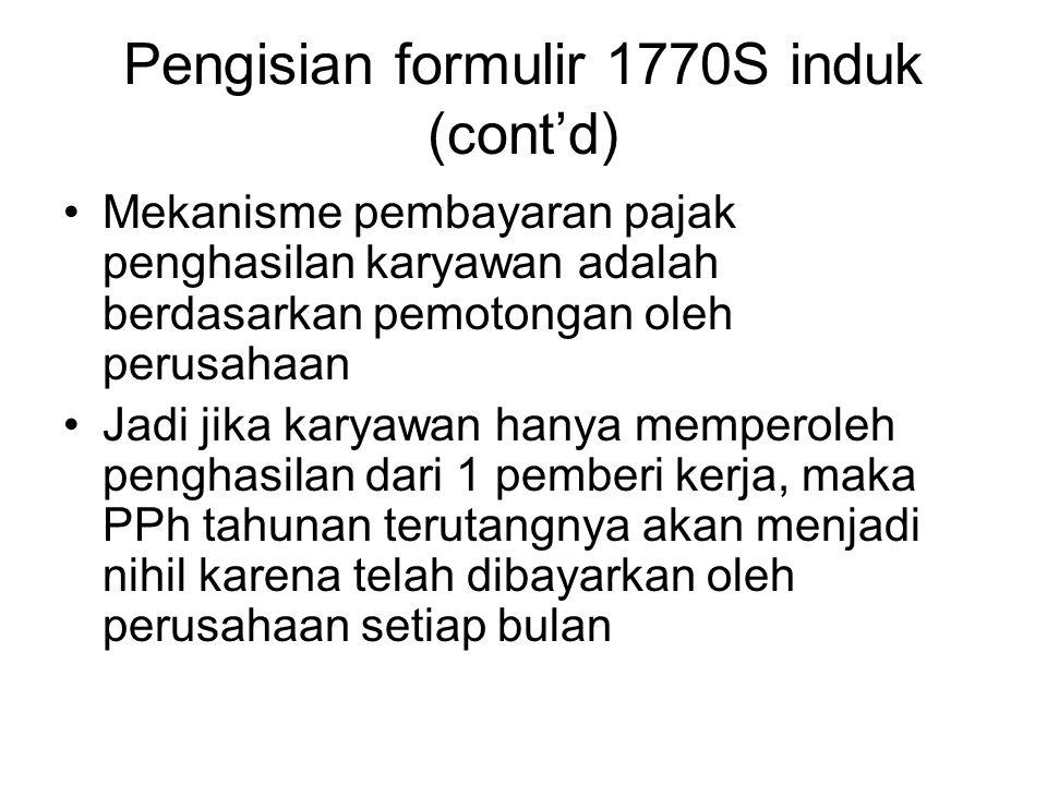 Pengisian formulir 1770S induk (cont'd) Mekanisme pembayaran pajak penghasilan karyawan adalah berdasarkan pemotongan oleh perusahaan Jadi jika karyaw