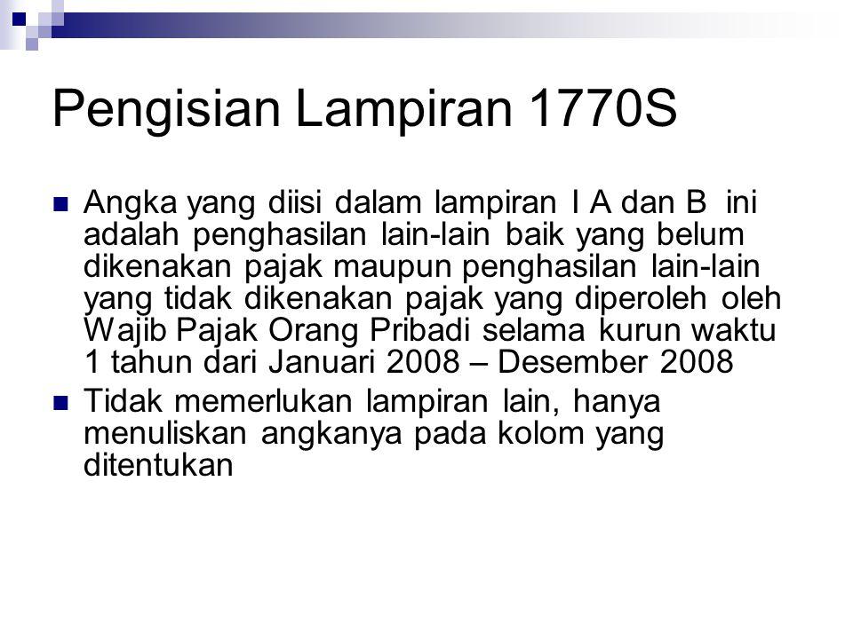 Pengisian Lampiran 1770S Angka yang diisi dalam lampiran I A dan B ini adalah penghasilan lain-lain baik yang belum dikenakan pajak maupun penghasilan