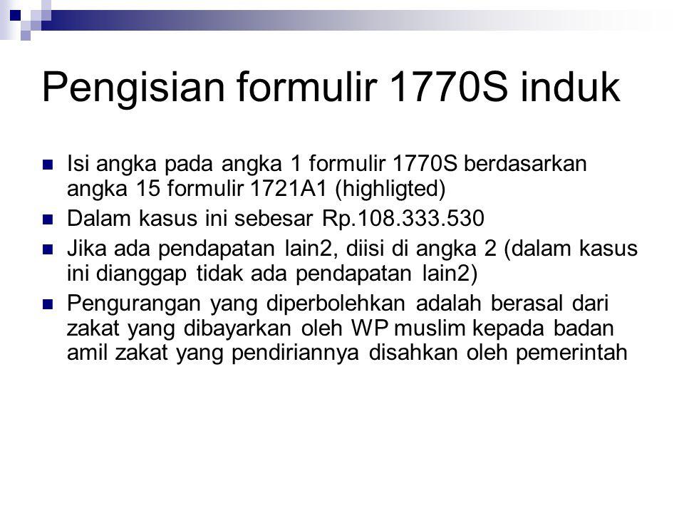Pengisian formulir 1770S induk Isi angka pada angka 1 formulir 1770S berdasarkan angka 15 formulir 1721A1 (highligted) Dalam kasus ini sebesar Rp.108.