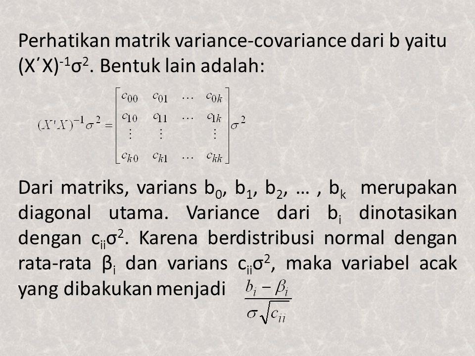 Perhatikan matrik variance-covariance dari b yaitu (X΄X) -1 σ 2. Bentuk lain adalah: Dari matriks, varians b 0, b 1, b 2, …, b k merupakan diagonal ut