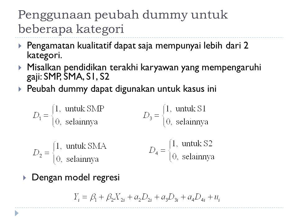Penggunaan peubah dummy untuk beberapa kategori  Pengamatan kualitatif dapat saja mempunyai lebih dari 2 kategori.  Misalkan pendidikan terakhi kary