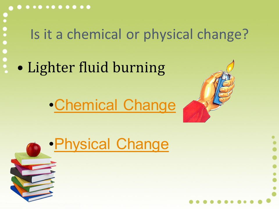 Is it a chemical or physical change.