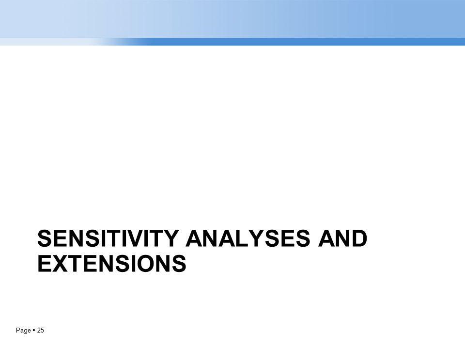 Page  25 SENSITIVITY ANALYSES AND EXTENSIONS