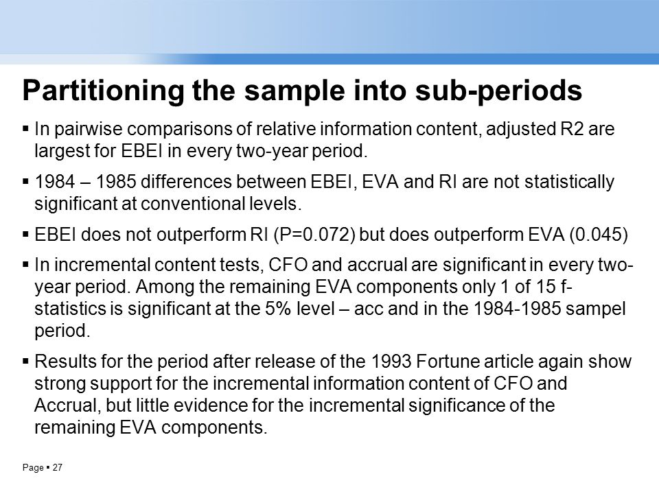 Page  27 Partitioning the sample into sub-periods  In pairwise comparisons of relative information content, adjusted R2 are largest for EBEI in every two-year period.