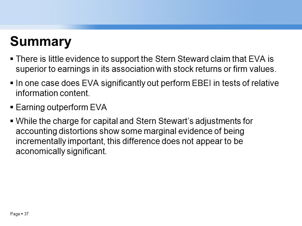 Page  37 Summary  There is little evidence to support the Stern Steward claim that EVA is superior to earnings in its association with stock returns or firm values.