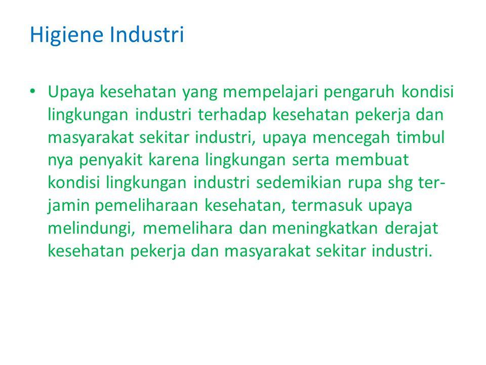 Higiene Industri Upaya kesehatan yang mempelajari pengaruh kondisi lingkungan industri terhadap kesehatan pekerja dan masyarakat sekitar industri, upa