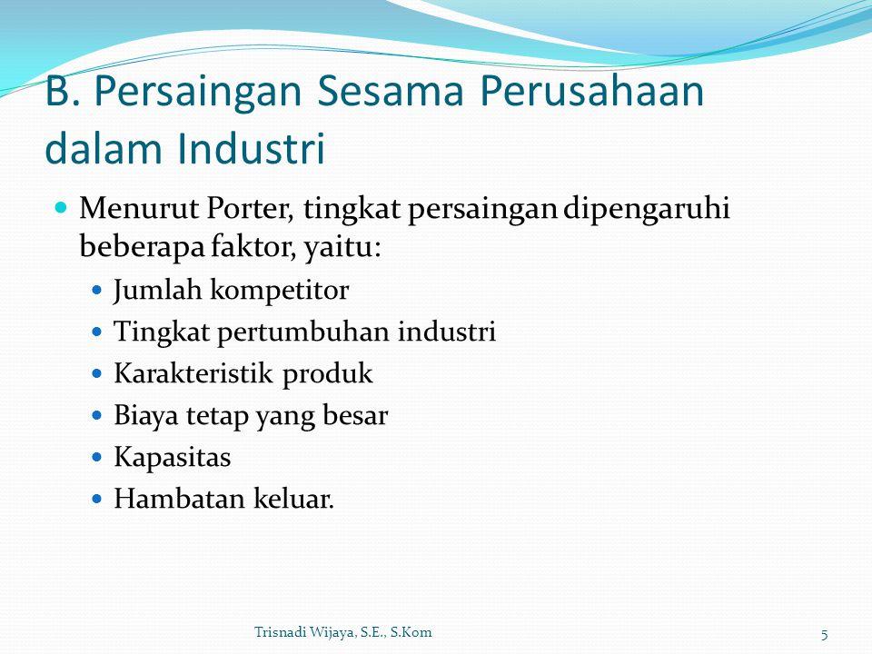 B. Persaingan Sesama Perusahaan dalam Industri Menurut Porter, tingkat persaingan dipengaruhi beberapa faktor, yaitu: Jumlah kompetitor Tingkat pertum