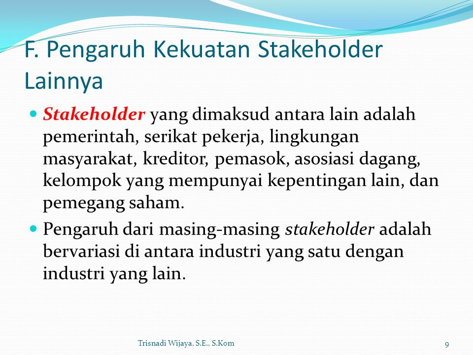F. Pengaruh Kekuatan Stakeholder Lainnya Stakeholder yang dimaksud antara lain adalah pemerintah, serikat pekerja, lingkungan masyarakat, kreditor, pe