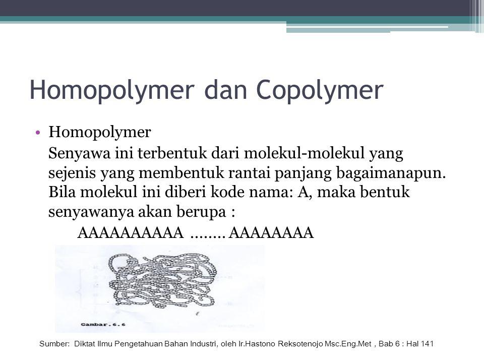 Homopolymer dan Copolymer Homopolymer Senyawa ini terbentuk dari molekul-molekul yang sejenis yang membentuk rantai panjang bagaimanapun.