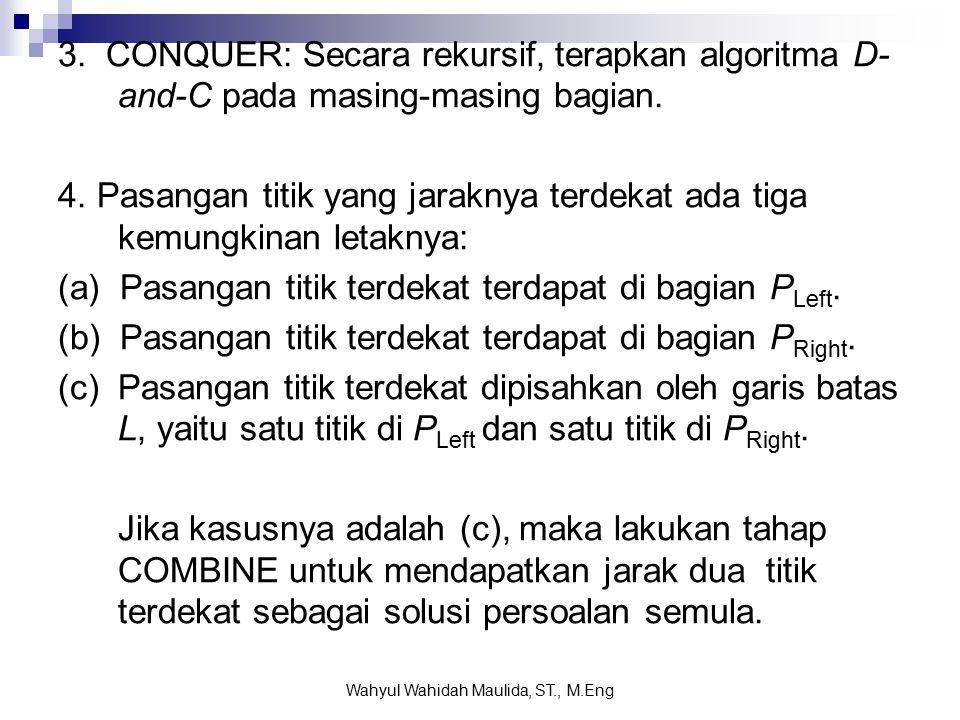 3. CONQUER: Secara rekursif, terapkan algoritma D- and-C pada masing-masing bagian.