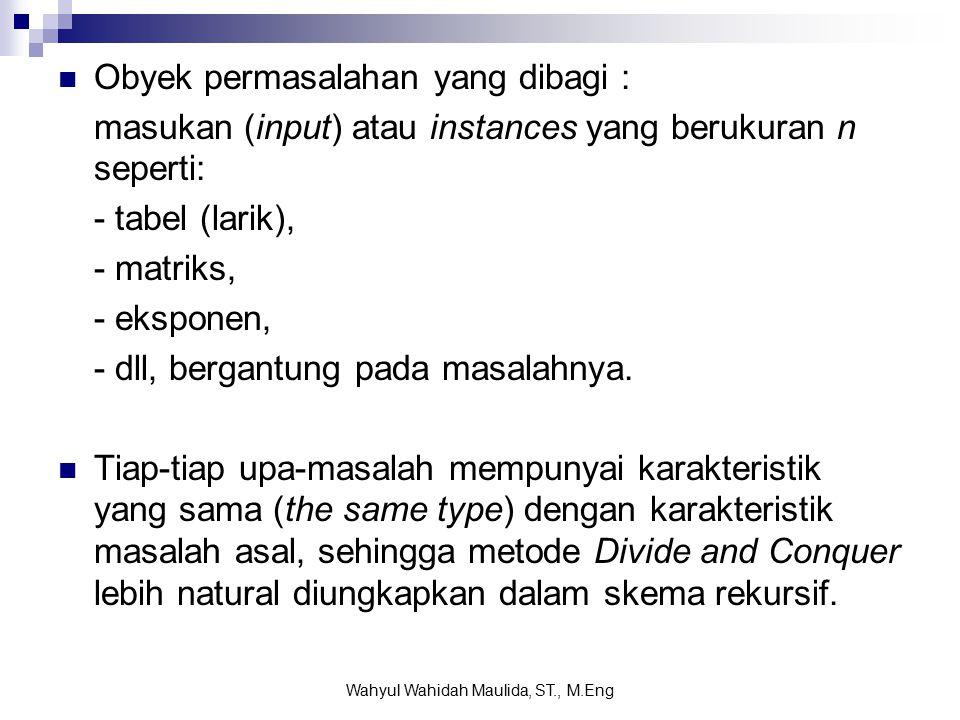 Skema Umum Algoritma Divide and Conquer Wahyul Wahidah Maulida, ST., M.Eng