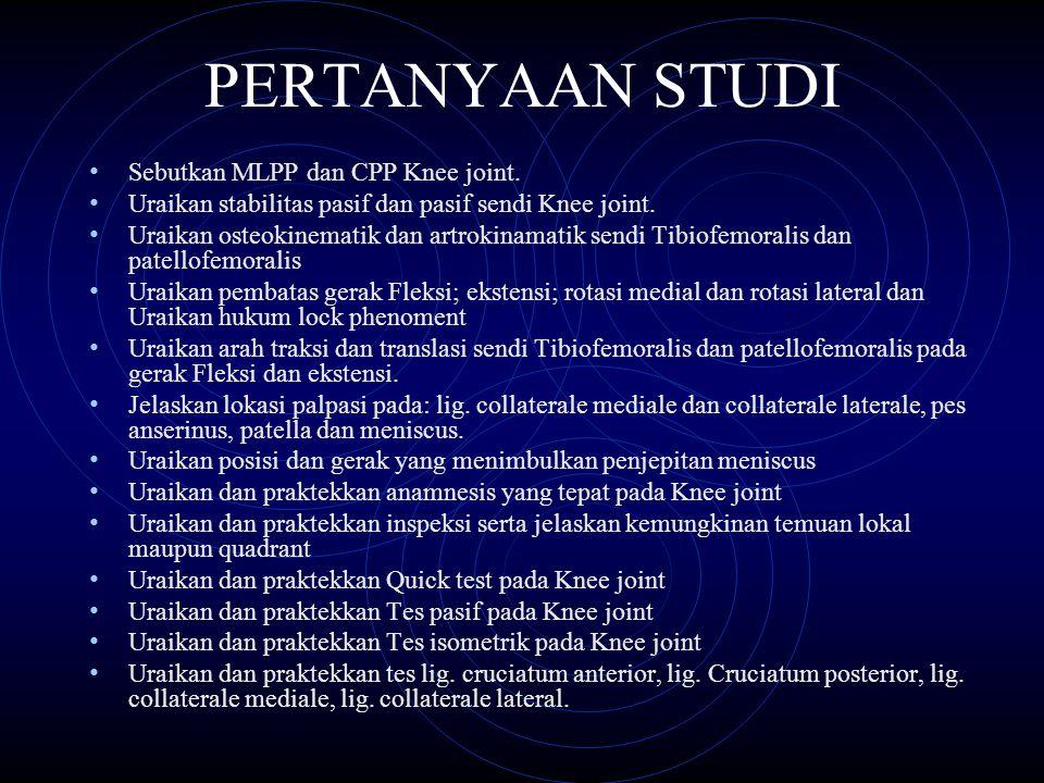 PERTANYAAN STUDI Sebutkan MLPP dan CPP Knee joint. Uraikan stabilitas pasif dan pasif sendi Knee joint. Uraikan osteokinematik dan artrokinamatik send