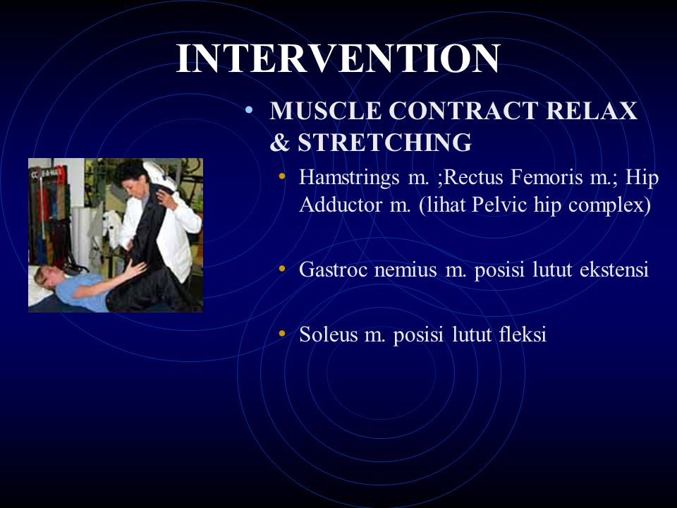 INTERVENTION MUSCLE CONTRACT RELAX & STRETCHING Hamstrings m. ;Rectus Femoris m.; Hip Adductor m. (lihat Pelvic hip complex) Gastroc nemius m. posisi