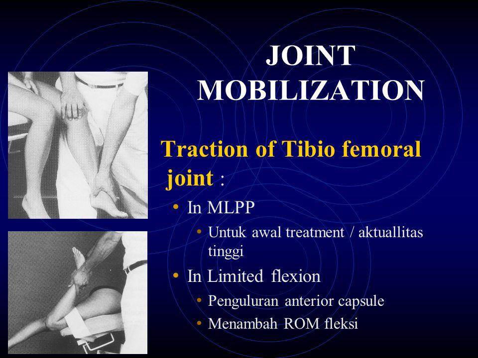Traction of Tibio femoral joint : In Limited extension Penguluran posterior capsule Menambah ROM ekstensi