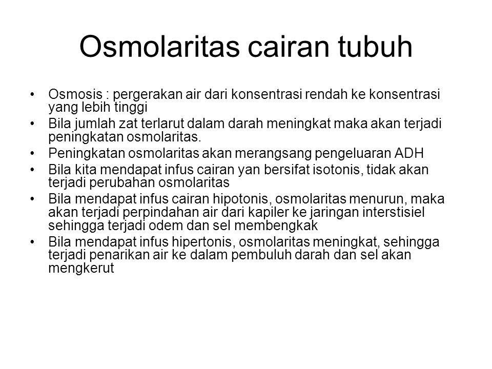Osmolaritas cairan tubuh Osmosis : pergerakan air dari konsentrasi rendah ke konsentrasi yang lebih tinggi Bila jumlah zat terlarut dalam darah mening