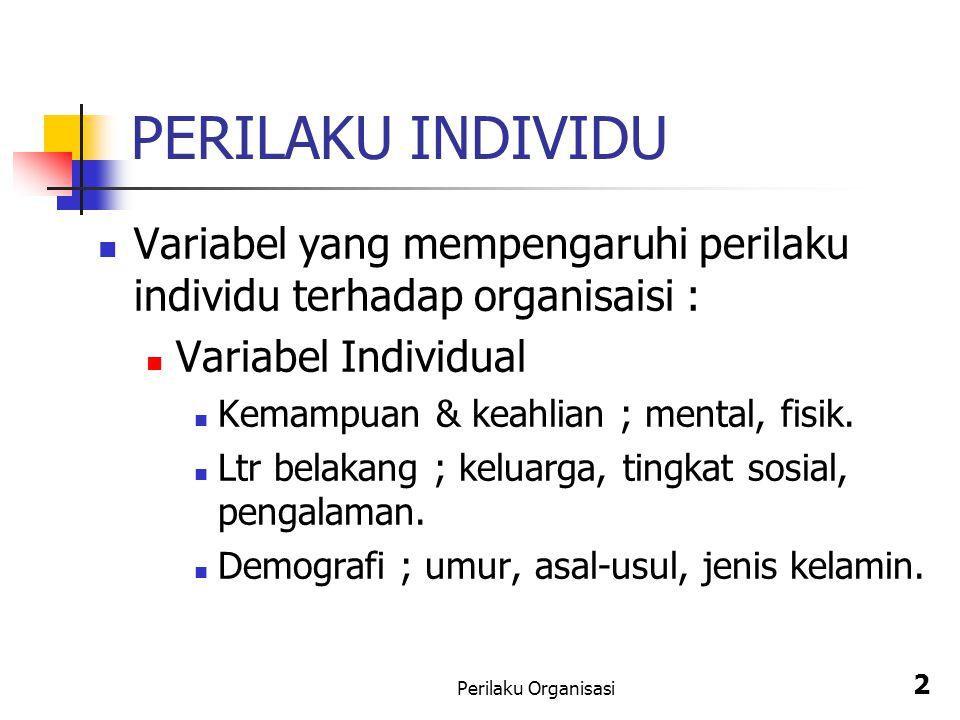 Perilaku Organisasi 2 PERILAKU INDIVIDU Variabel yang mempengaruhi perilaku individu terhadap organisaisi : Variabel Individual Kemampuan & keahlian ;