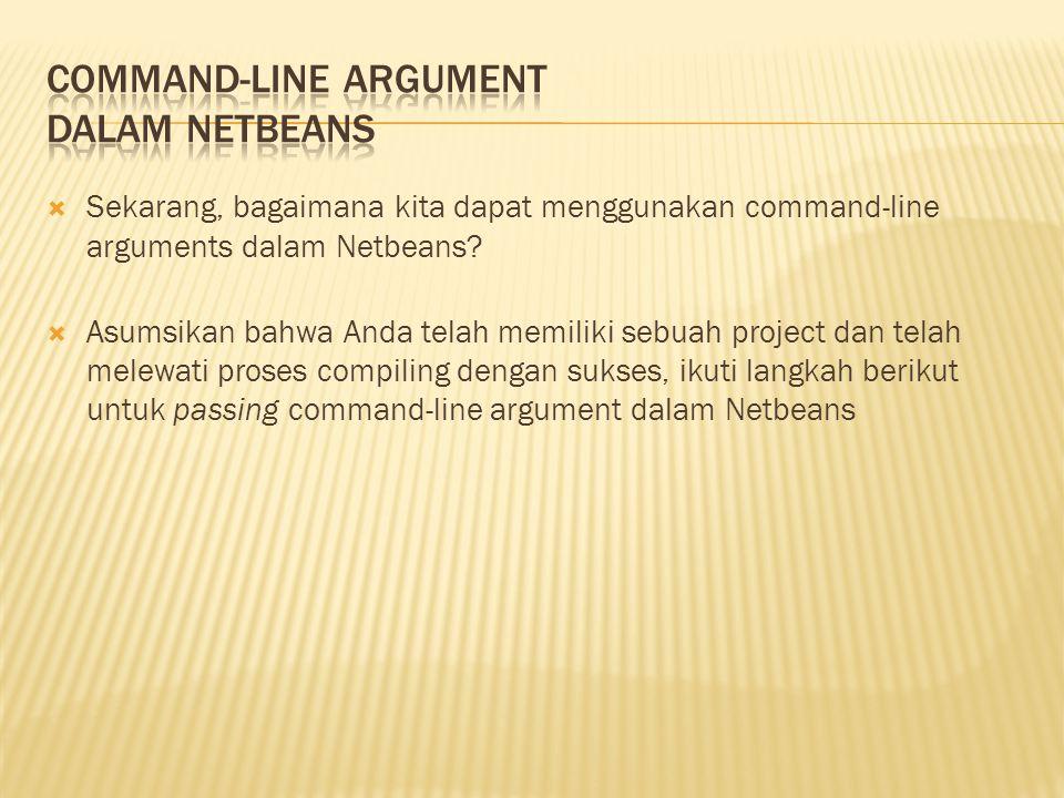  Sekarang, bagaimana kita dapat menggunakan command-line arguments dalam Netbeans.