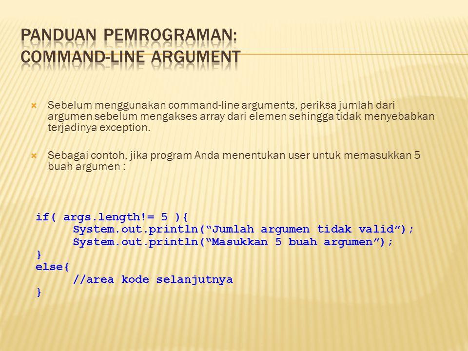  Sebelum menggunakan command-line arguments, periksa jumlah dari argumen sebelum mengakses array dari elemen sehingga tidak menyebabkan terjadinya exception.