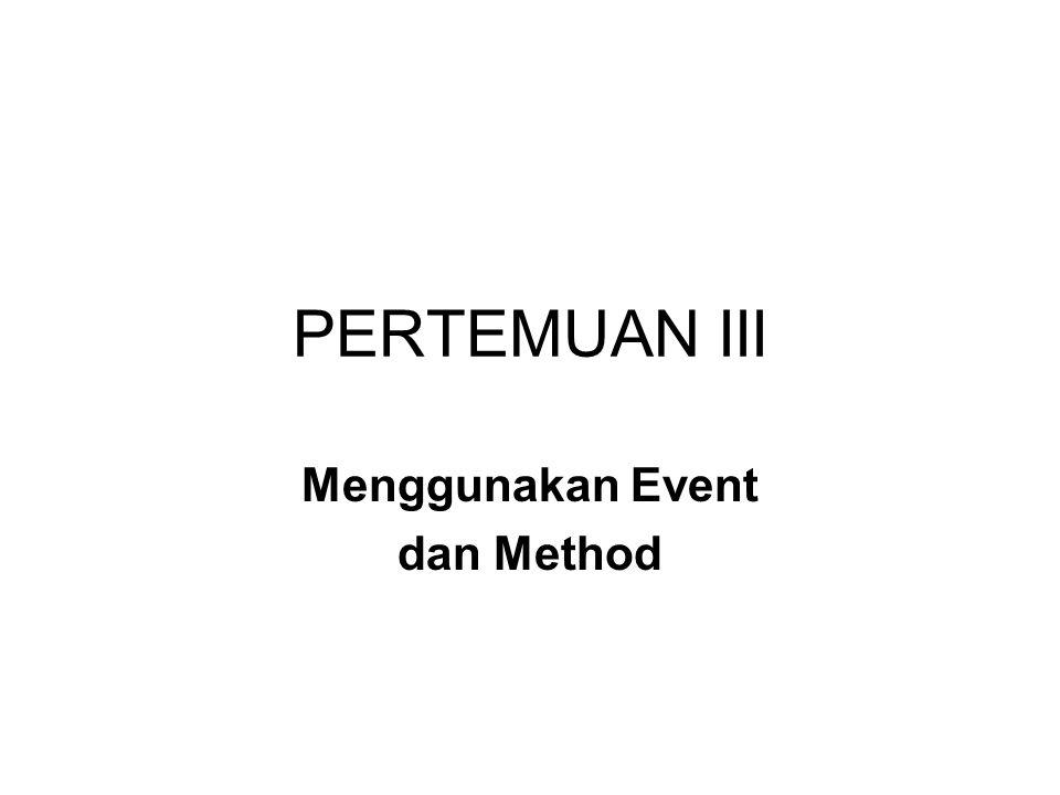PERTEMUAN III Menggunakan Event dan Method