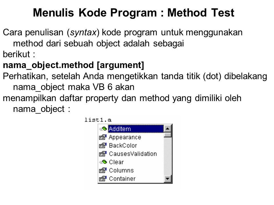 Menulis Kode Program : Method Test Cara penulisan (syntax) kode program untuk menggunakan method dari sebuah object adalah sebagai berikut : nama_obje