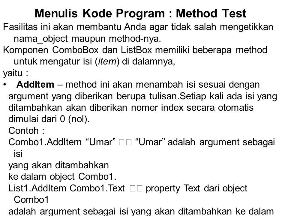 Menulis Kode Program : Method Test Fasilitas ini akan membantu Anda agar tidak salah mengetikkan nama_object maupun method-nya. Komponen ComboBox dan