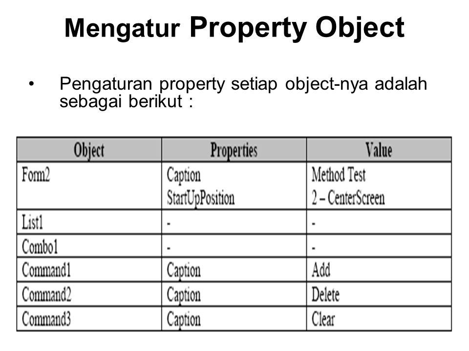 Mengatur Property Object Pengaturan property setiap object-nya adalah sebagai berikut :