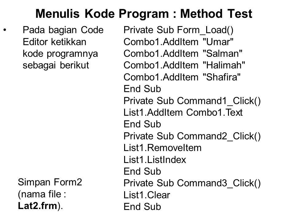 Menulis Kode Program : Method Test Pada bagian Code Editor ketikkan kode programnya sebagai berikut Private Sub Form_Load() Combo1.AddItem